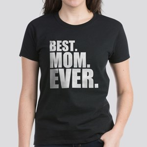 Best. Mom. Ever. Women's Dark T-Shirt